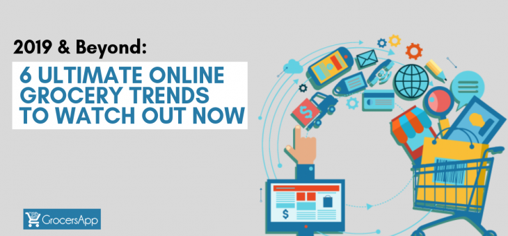 2019 & Beyond: 6 Ultimate Online Grocery Trends to Watch Out Now