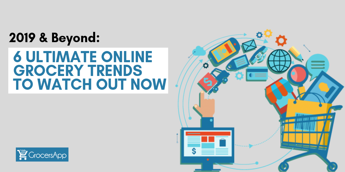 2019 & Beyond_ 6 Ultimate Online Grocery Trends to Watch Out Now - RestroApp
