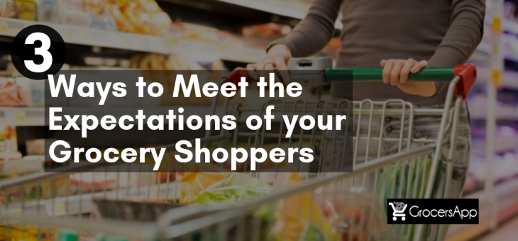 3 Ways to Meet the Expectations of your Grocery Shoppers