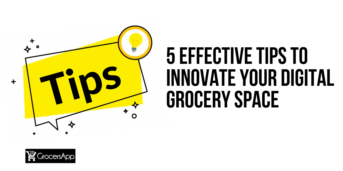 5 Effective Tips to Innovate your digital grocery space - GrocersApp