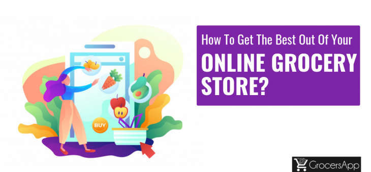 How to Get the Best Out of your Online Grocery Store?
