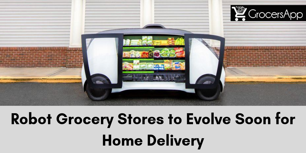 Robot Grocery Stores to Evolve Soon for Home Delivery