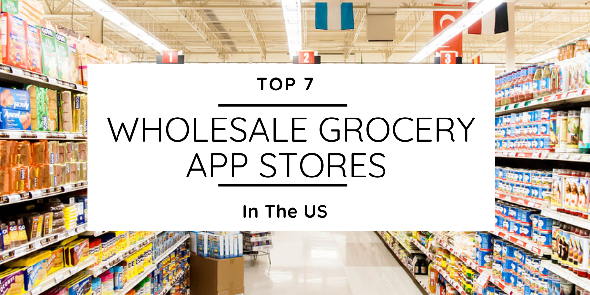 Top 7 Wholesale Grocery App Stores In The US - GrocersApp
