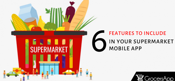 Top 6 Features to Include in your Supermarket Mobile App