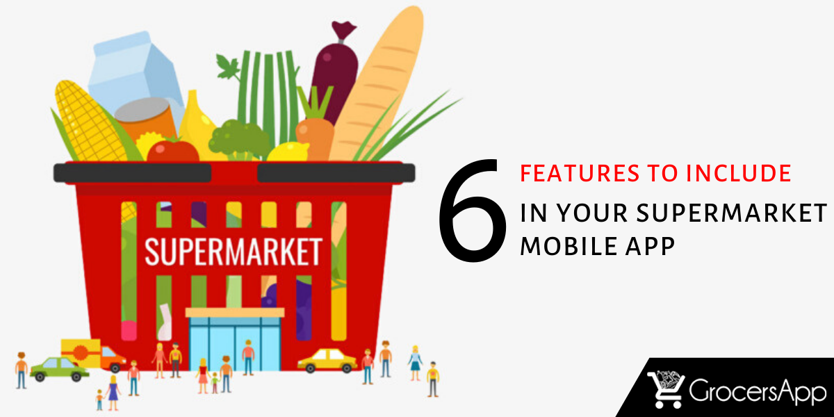 6 Features to Include in your Supermarket Mobile App