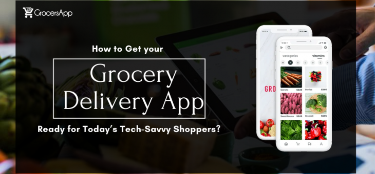 How to Get your Grocery Delivery App Ready for Today's Tech-Savvy Shoppers?