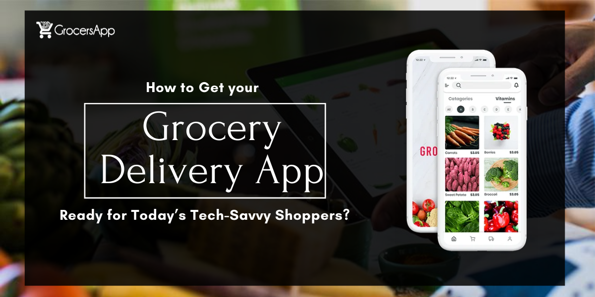How to Get your Grocery Delivery App Ready for Today's Tech-Savvy Shoppers - GrocersApp