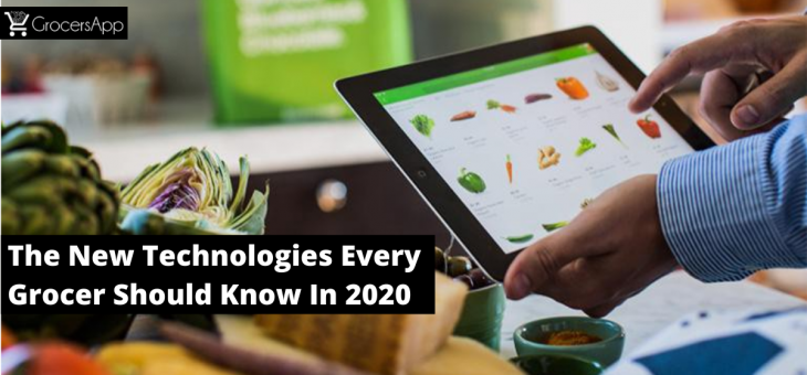 The New Technologies Every Grocer Should Know In 2020