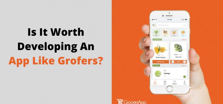 Is It Worth Developing An App Like Grofers?