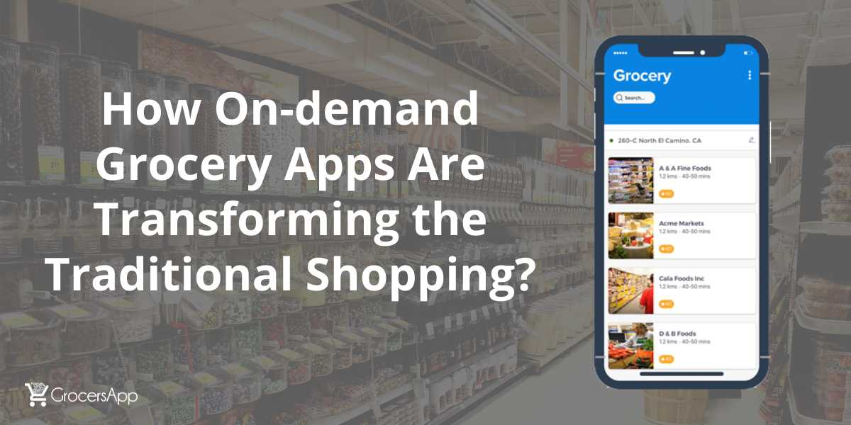 How On-demand Grocery Apps Are Transforming the Traditional Shopping_ - GrocersApp