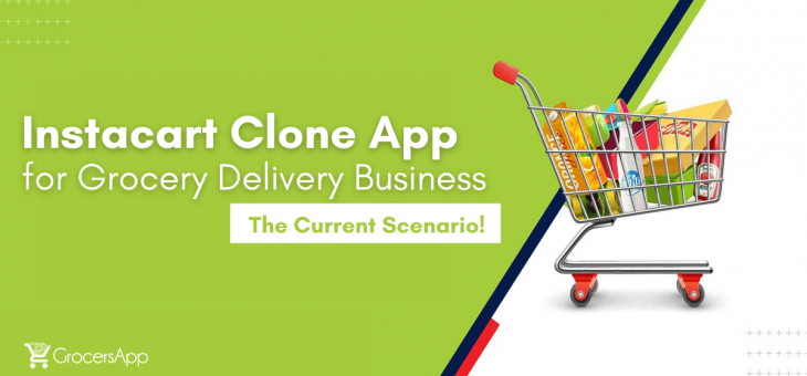 Optimized Instacart Clone App for Grocery Delivery Business – The Current Scenario!